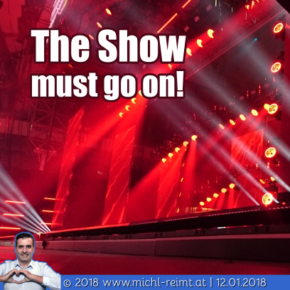 Gedicht: The Show must go on!